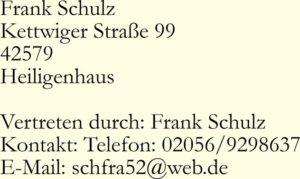 Frank Schulz Kettwiger Straße 99 42579 Heiligenhaus   , Vertreten durch: Frank Schulz, Telefon: 02056/9298637 E-Mail: frank@miteinander-kultur.de
